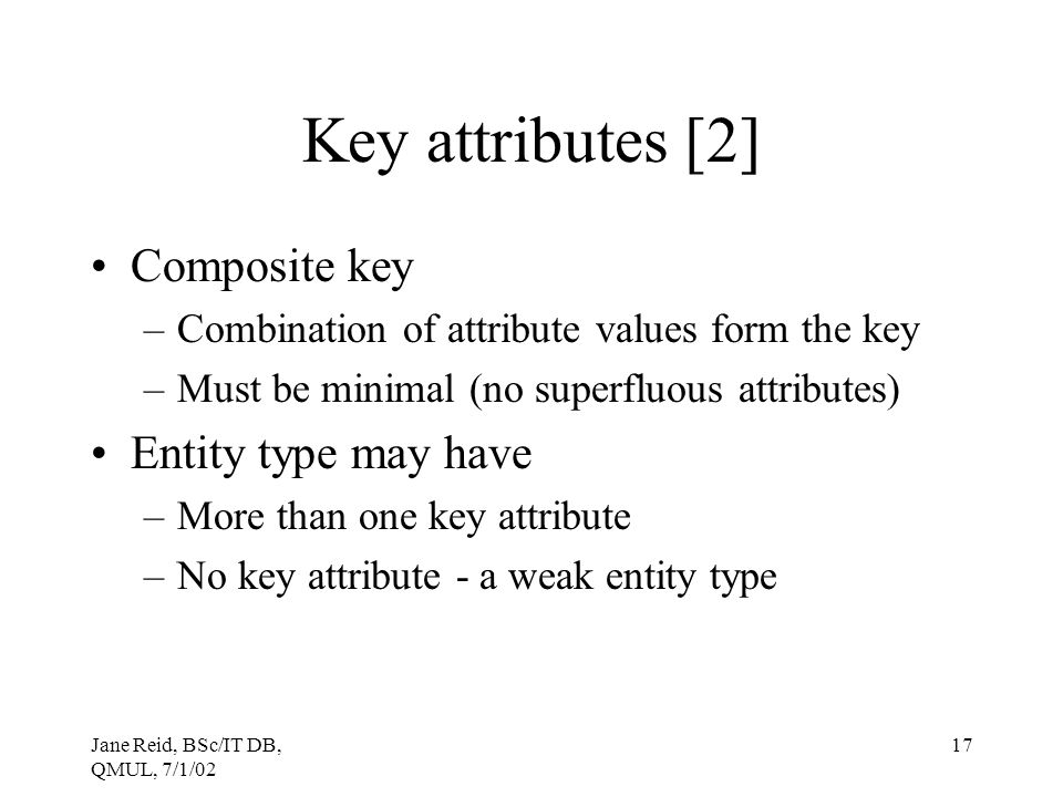 Key attributes [2] Composite key Entity type may have